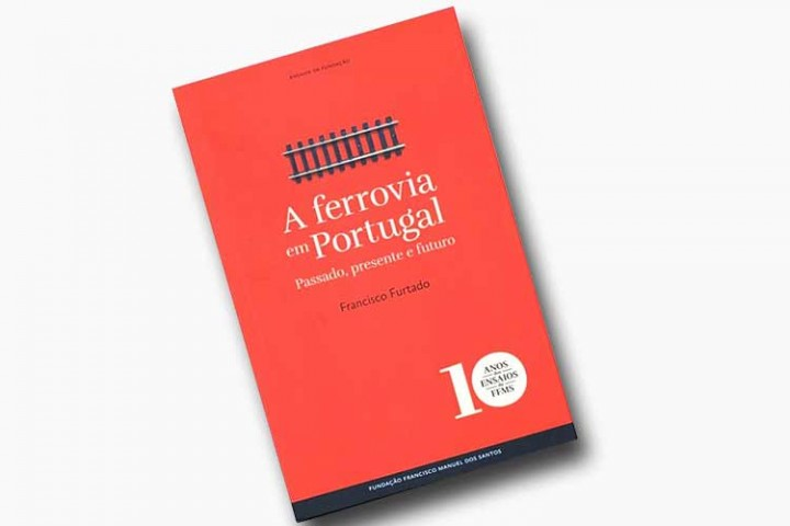 """Lançamento do livro """"A Ferrovia em Portugal - Passado, presente e futuro"""" da autoria de Francisco Furtado"""